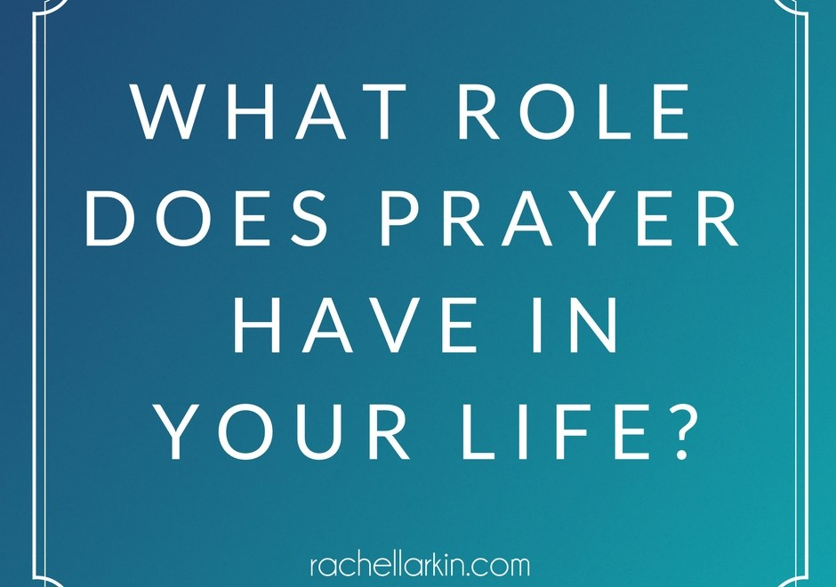 What Role Does Prayer Have In Your Life?