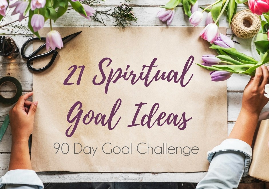 90-Day Goal Challenge: 21 Spiritual Goal Ideas