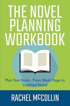 The Novel Planning Workbook by Rachel McCollin