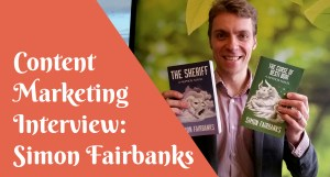 Content Marketing Interview with Simon Fairbanks, Fantasy Author and Content Strategist