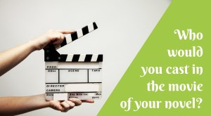 Who Would You Cast in the Movie of Your Novel?