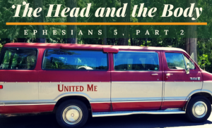 Ephesians 5, Part 2: The Head and the Body