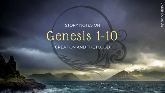Story Notes: Genesis 1-10, Creation & Flood | RachelShubin.com