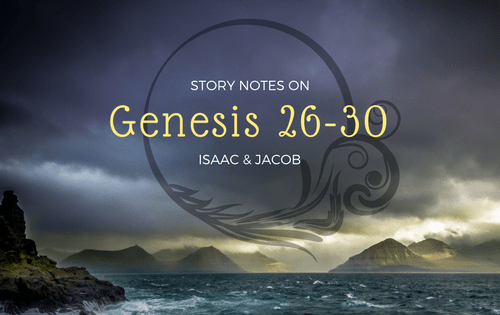 Story Notes for Genesis 26-30: Isaac & Jacob | RachelShubin.com