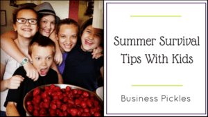 Summer Survival Tips With Kids | BusinessPickles.com