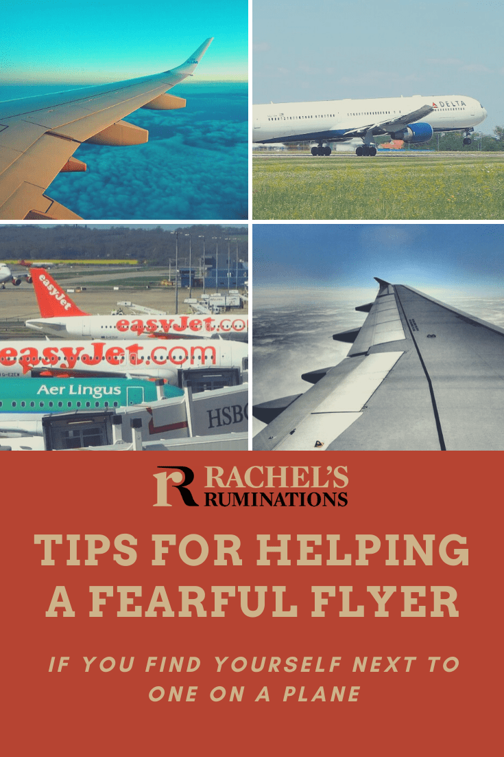 Fearful flyers know that their fear is irrational. Here are five tips for helping a fearful flyer, whether it's someone you know or a stranger on a plane. #fearfulflyer #fearofflying #flying #airplanes #traveltips via @rachelsruminations
