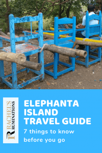 Pinnable image Text: Elephanta Island Travel Guide: 7 things to know before you go  Also the Rachel's Ruminations logo. Image: a row of blue chairs with bamboo poles tied to their sides for carrying people.