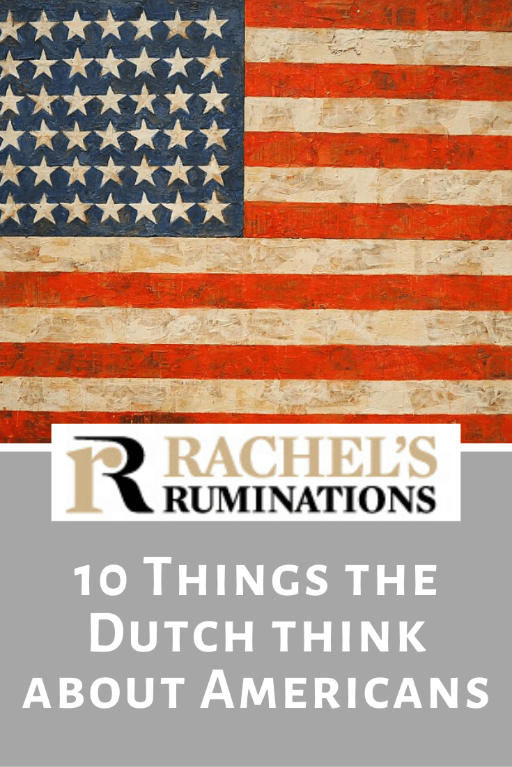 """What the Dutch think about Americans is not at all flattering. """"I hate Americans, but I've liked every one I've ever met."""" Read more about the stereotypes here, but don't worry, you get equal time! #stereotypes #Americans #Dutch #rachelsruminations via @rachelsruminations"""