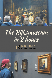 Pinnable image Text: The Rijksmuseum in 2 hours (and the Rachel's Ruminations logo) Images: above is The Night Watch with a group of people looking at it, their backs to the camera. The other shows a young man in a backwards red baseball cap looking at Vermeer's The Milkmaid.