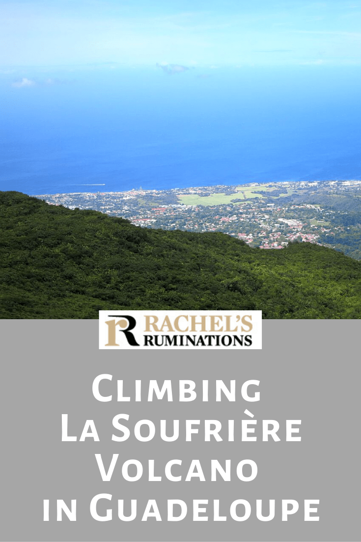 Climbing La Soufrière volcano in Guadeloupe is a great short hike with amazing views. Here are 15 tips to keep the hike safe and enjoyable. #soufriere #volcano #guadeloupe #hiking #rachelsruminations via @rachelsruminations