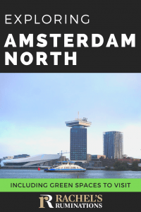 Pinnable image Text: Exploring Amsterdam North, including green spaces to visit (and the Rachel's Ruminations logo) Image: view of the Eye Film Institute Building and the tall building next to it where the A'Dam Lookout is.