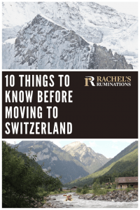 Pinnable image Images: top: snowcovered mountain peak. bottom: a river cutting through between two mountains, with more mountains behind. Rubber rafts on the river. Text: 10 things to know before moving to Switzerland (and the Rachel's Ruminations logo)