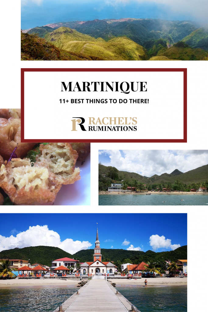 Pinnable image Text: 11+ best things to do in Martinique (and the Rachel's Ruminations logo) PHotos: top, the view from Mt. Pelee. Middle left, a close-up of some fritters. middle right, view of a beach from the sea. Bottom: view down a pier to Trois-Ilets.