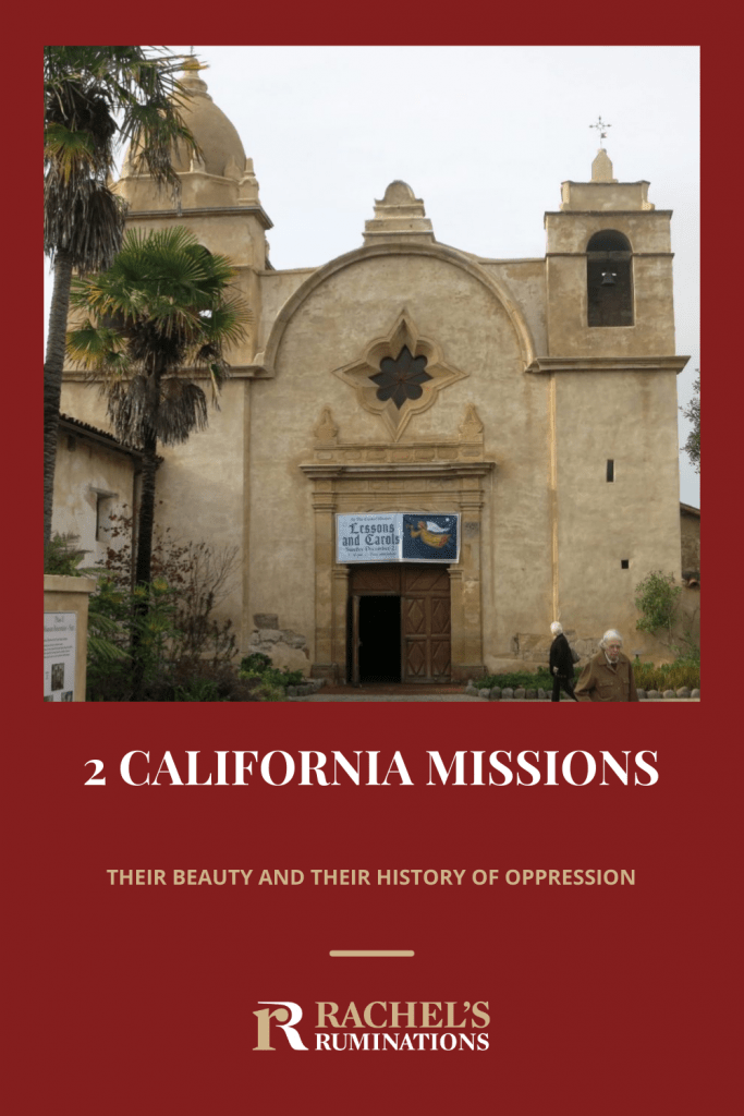 Pinnable image Text: 2 California missions: their beauty and their history of oppression + the Rachel's Ruminations logo Image: the front of the Carmel mission