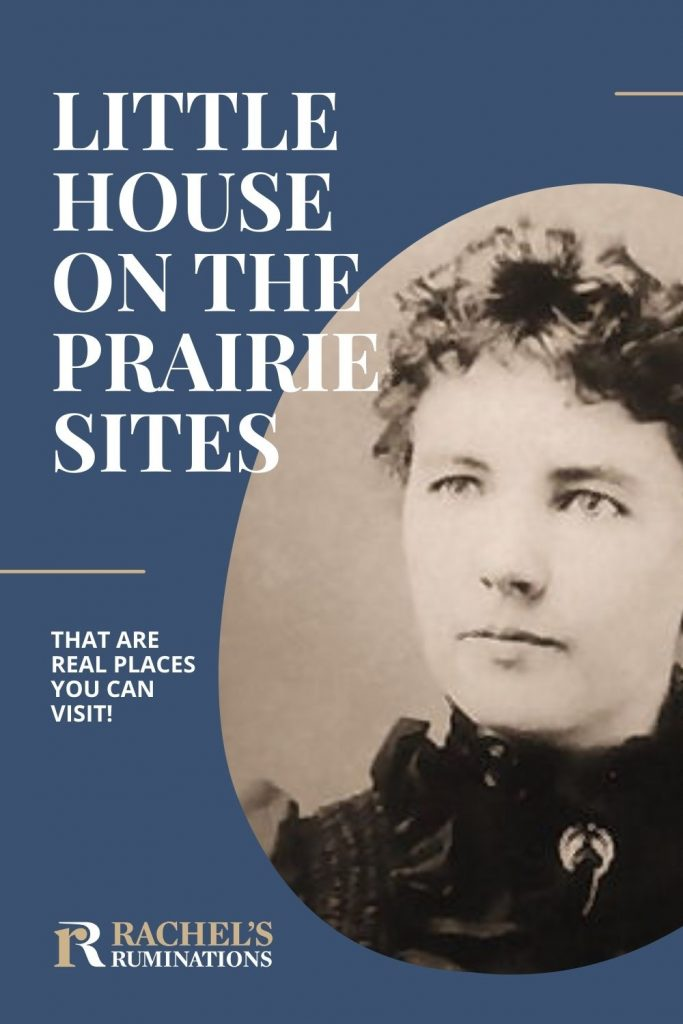Pinnable image Text: Little House on the Prairie sites that are real places you can visit! (and the Rachel's Ruminations logo) Image: a black-and-white photo of Laura Ingalls Wilder: hair pulled back, short-cut bangs, eyes looking off to the left a bit, Black high collar.