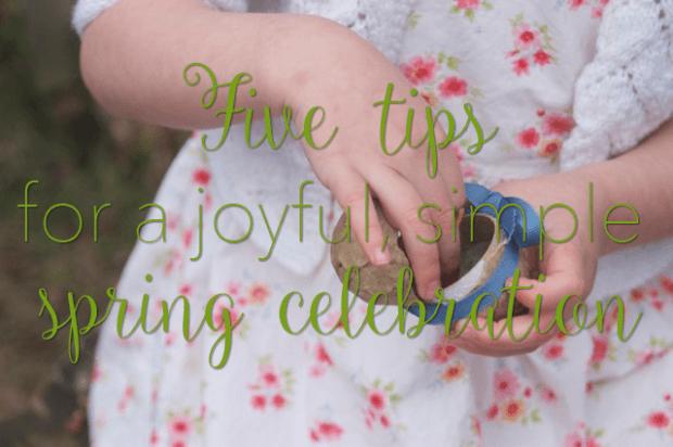 Five tips for a joyful, simple spring celebration : : Rachel Wolf, Clean : : www.lusaorganics.typepad.com