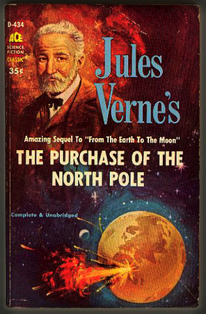 Jules Verne North Pole Novel: The Purchase of the North Pole.