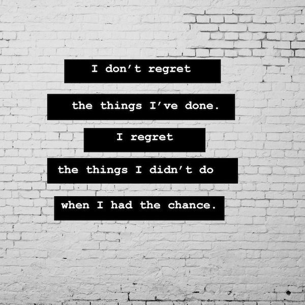 Regret Done Things I I Wen Didnt Regret Have I I Dont Had Things Chance I Do