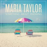 maria-taylor-something-about-knowing