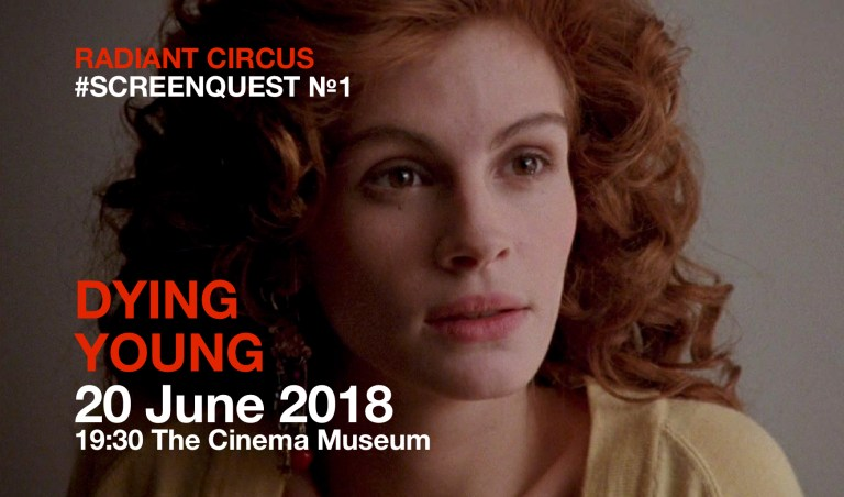 Our first Radiant Circus Screen Quest: DYING YOUNG at The Cinema Museum (20 JUN).