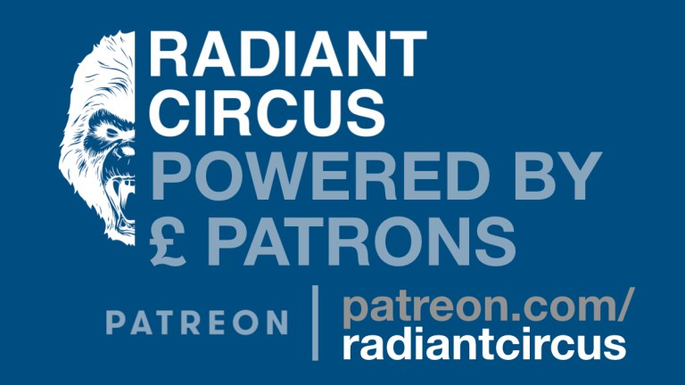 Radiant Circus is powered by our monthly subscribers at Patreon. Join us there to get great rewards & help us continue to build & grow.