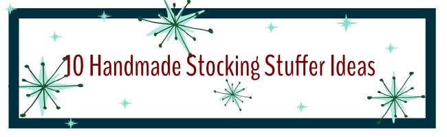 10 Handmade Stocking Stuffers | Radiant Home Studio