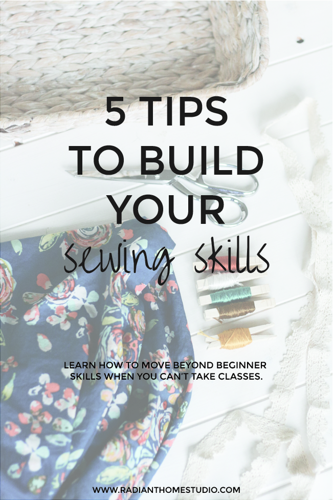 5 Tips to Build Your Sewing Skills | How to Move Beyond Beginner Sewing Skills | Radiant Home Studio