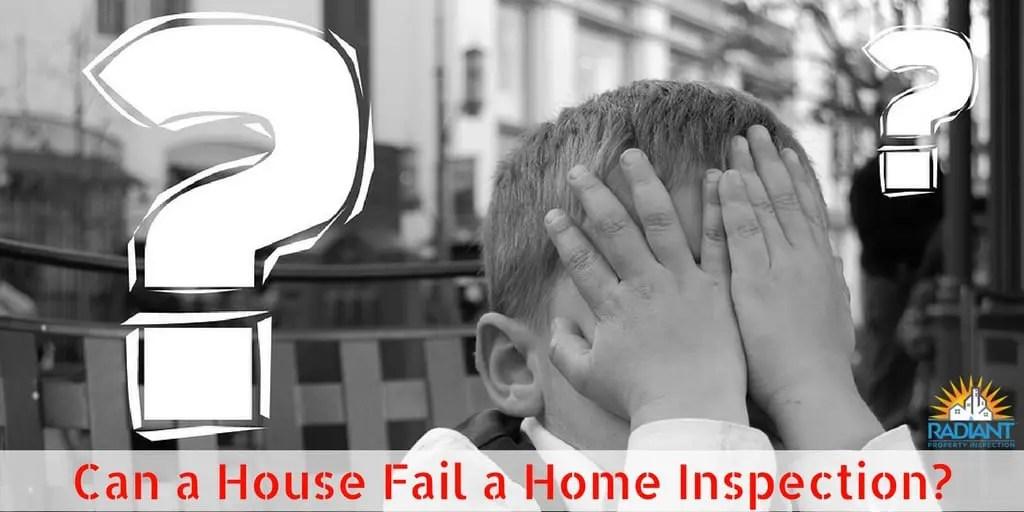 Can a House Fail a Home Inspection?
