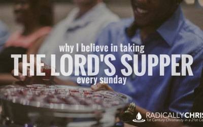 Why I Believe in Taking the Lord's Supper Every Sunday