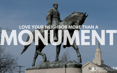Love Your Neighbor More Than a Monument