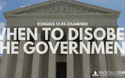 Romans 13 Re-Examined: When to DISOBEY the Government