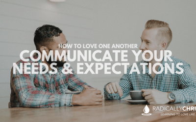 How to Love One Another: Communicate Your Needs and Expectations