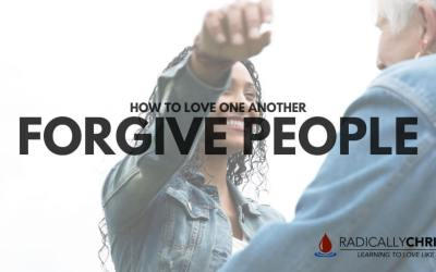 How to Love One Another: Forgive People