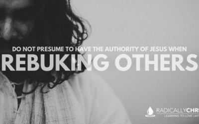 Do Not Presume to Have the Authority of Jesus When Rebuking Others