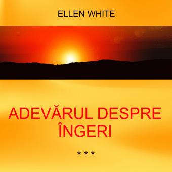 ADEVĂRUL DESPRE ÎNGERI | Ellen G. White