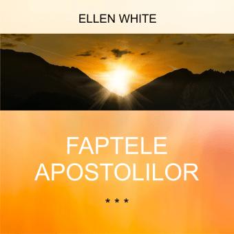 FAPTELE APOSTOLILOR | de Ellen G.White