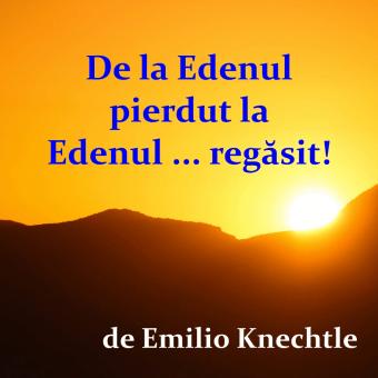 De la Edenul pierdut la Edenul … regăsit! – de Emilio Knechtle