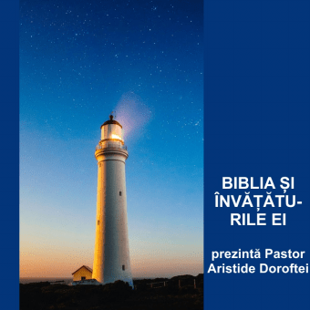 BIBLIA ȘI ÎNVĂȚĂTURILE EI | Pastor Aristide Doroftei
