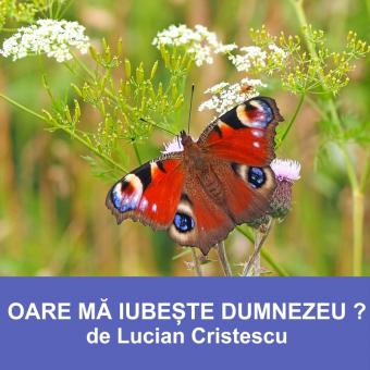 OARE MĂ IUBEȘTE DUMNEZEU ?   Pastor Lucian Cristescu