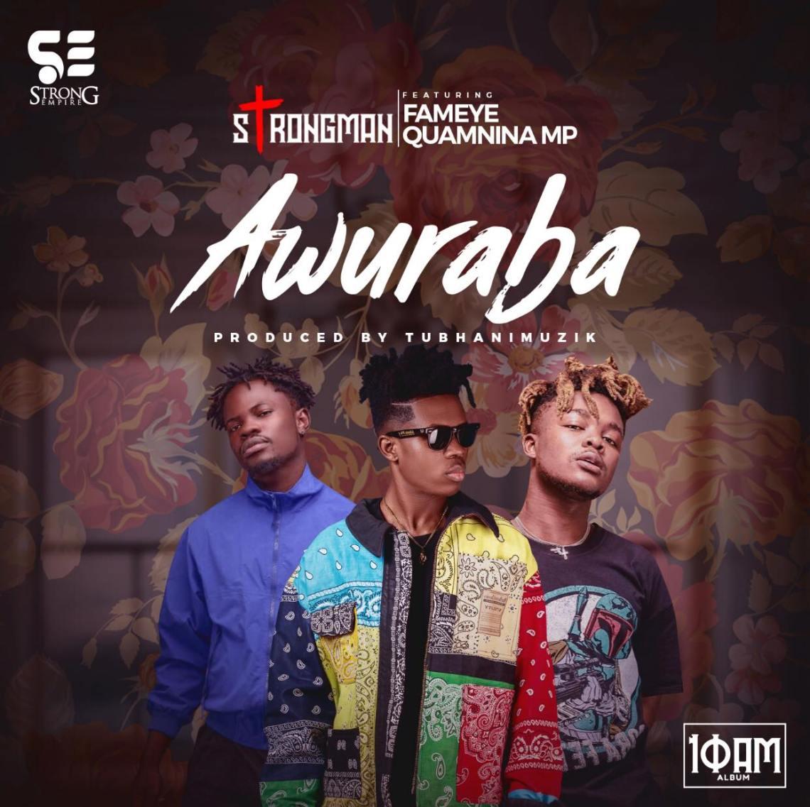 Strongman – Awuraba Featuring Quamina Mp & Fameye (Official Video)