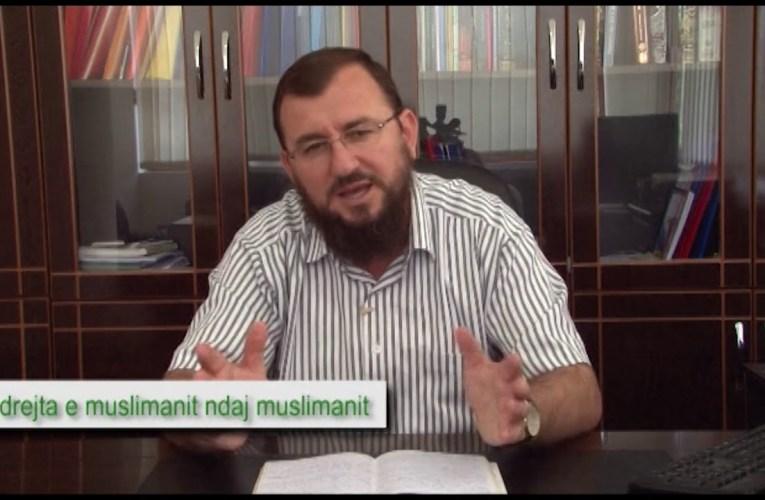 E drejta e muslimanit ndaj muslimanit 27 | Nga Myftiu i Kavajes Besnik Lecini