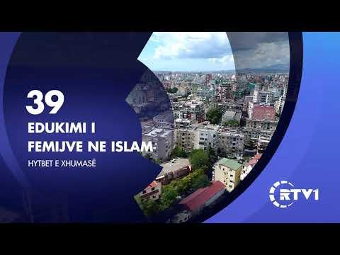 Hytbet e xhumase 39 | Edukimi i femijve ne islam