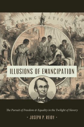 Illusions of Emancipation- The Pursuit of Freedom and Equality in the Twilight of Slavery.jpg