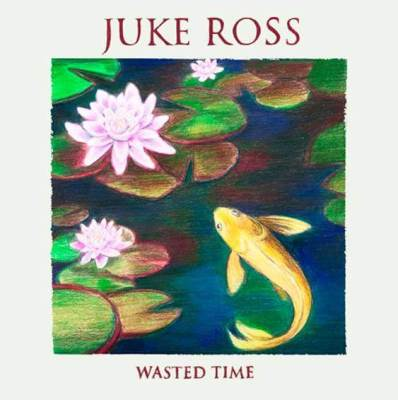 """Juke Ross """"Wasted Time"""" Official Cover"""