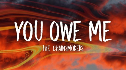 You Owe Me - The Chainsmokers