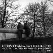 CD TIPP: Für Cecil Taylor … The Feel Trio – Looking (Berlin Version) Trio /  FMP CD025 / Destination: OUT store