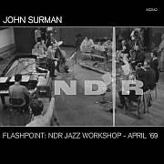 Cuneiform: John Surman – Flashpoint: NDR Jazz Workshop  – April '69  … ! Sternstunde !… / Dieses Wochenende für FIVE
