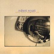 Cuneiform: Robert Wyatt – Solar Flares Burn for You / Dieses Wochenende für FIVE