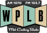 Mid Century Radio 1070 103.7 WPLB Plattsburgh 1390 98.3 WCAT Burlington
