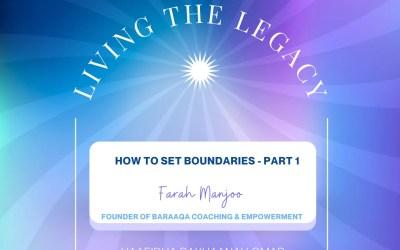 Living The Legacy:How to set boundaries Part 1 Farah Manjoo(Founder of Baraaqa Coaching & Empowerment)